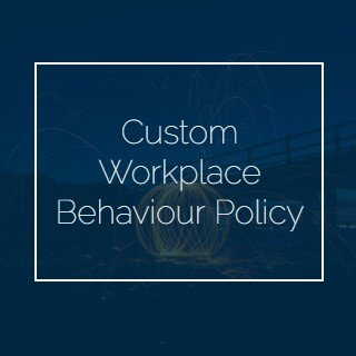 Custom Workplace Behaviour Policy